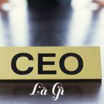 CEO là gì? định nghĩa về CEO, CEO cần làm gì?