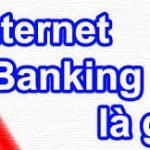 Internet Banking là gì-Ngân hàng trực tuyến