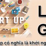 Startup là gì? và những điều cần quan tâm khi chuẩn bị Startup.